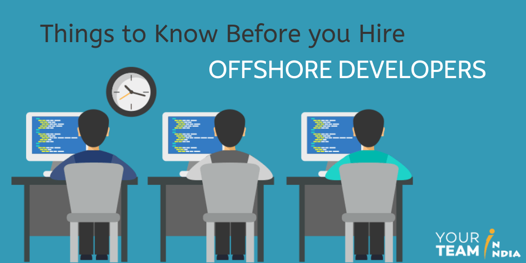 Things to Know Before you Hire Offshore Developers - YourTeaminIndia