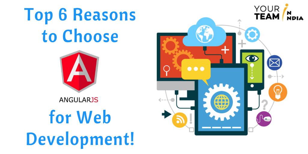 Top 6 Reasons to Choose Angularjs for Web Development