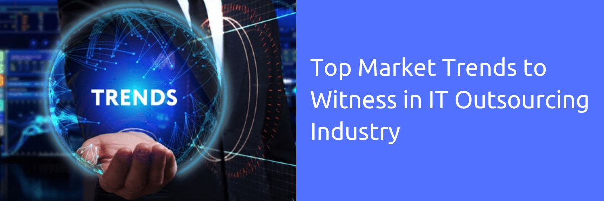 Top Market Trends to Witness in IT Outsourcing Industry
