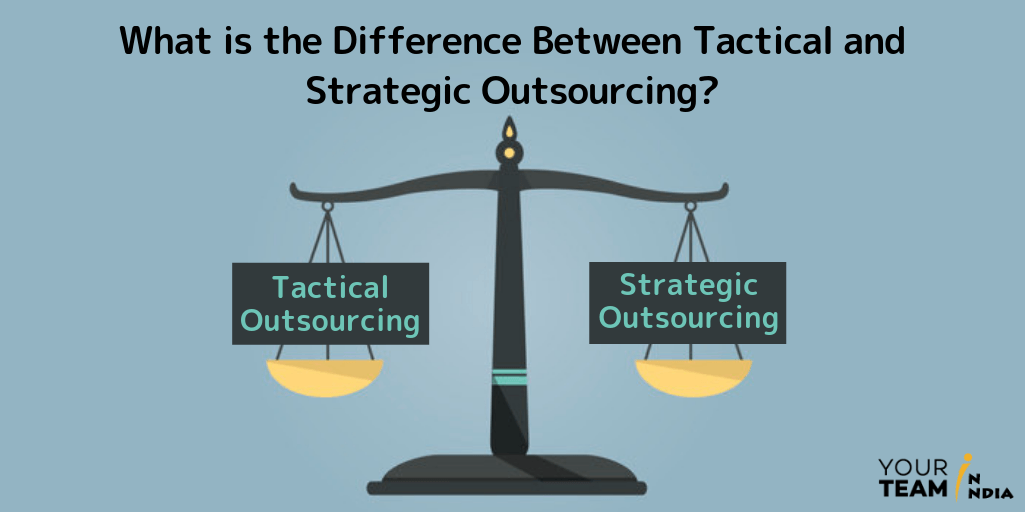 What is the Difference between Tactical & Strategic outsourcing?