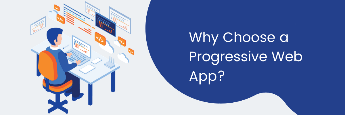Why Choose a Progressive Web Apps?