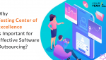 Why Testing Center of Excellence is Important for Effective Software Outsourcing