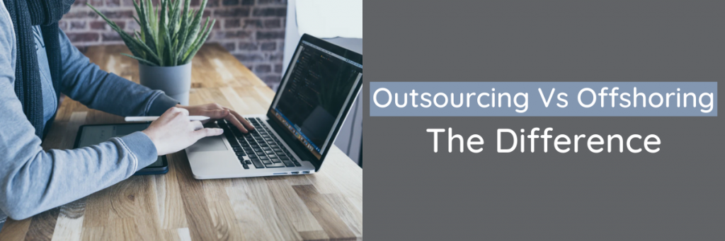 outsourcing vs offshoring, outsourcing company, outsourcing benefits, outsourcing offshoring, outsourcing pros and cons, outsourcing software development, outsourcing to india, outsourcing and offshoring, outsourcing companies in india