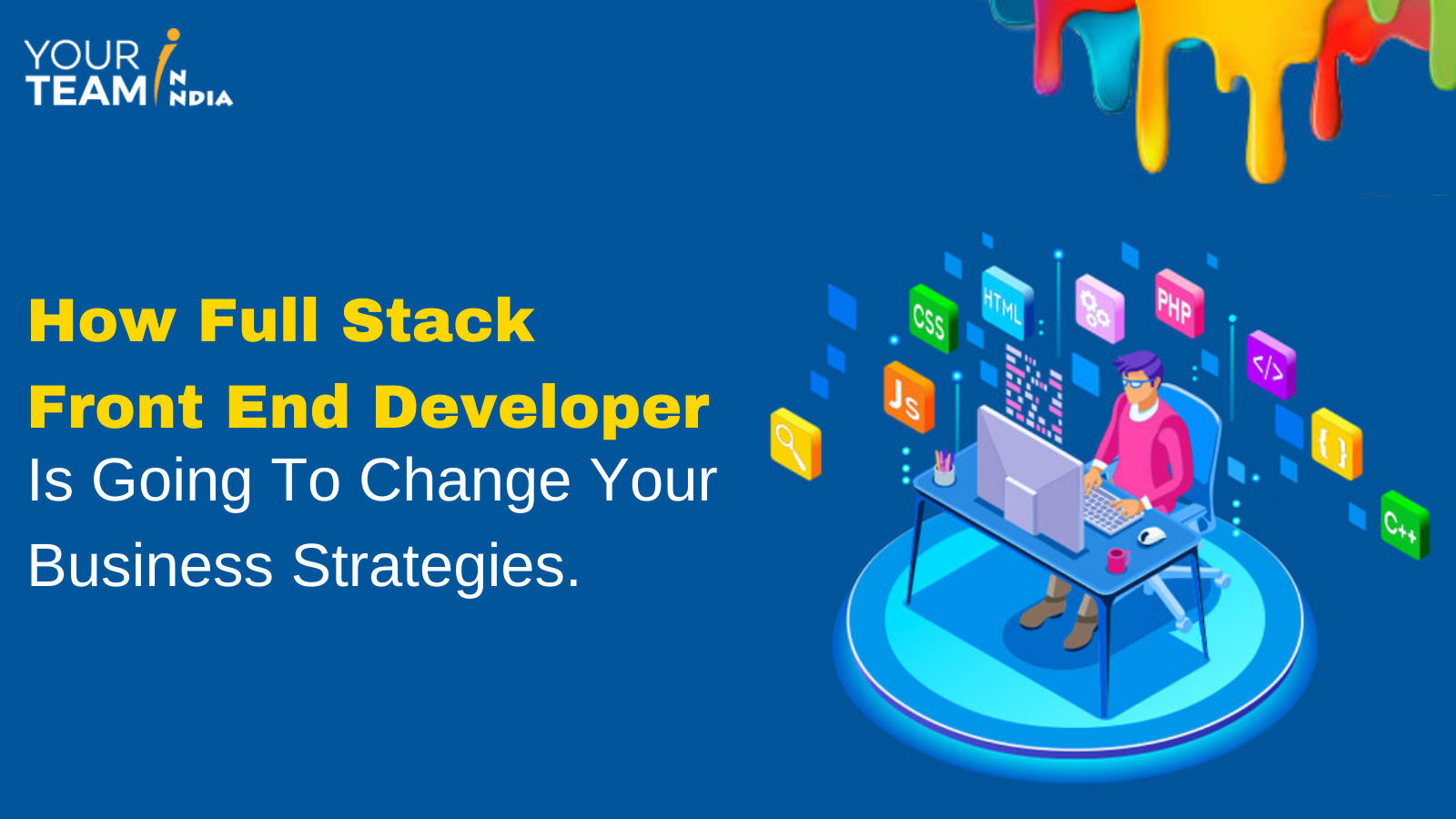 Hire Dedicated Full-Stack Front-End Developers For Business